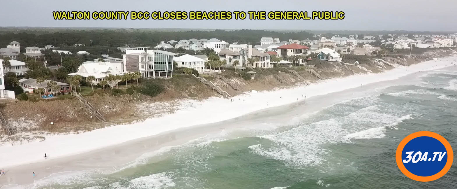 WALTON COUNTY BCC CLOSES BEACHES TO THE GENERAL PUBLIC