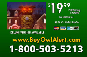 Owl Alert™ is the fail-safe, all-natural way to get rid of unwanted critters right away!
