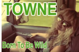 TOWNE – Born To Be Wild Official Music Video