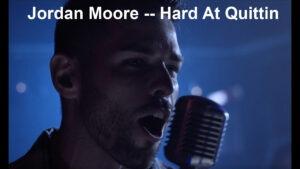Jordan Moore New single Hard At Quittin